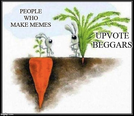 Meme Makers vs Upvote Beggars |  UPVOTE BEGGARS; PEOPLE WHO MAKE MEMES | image tagged in memes,funny,rabbit,carrot,so true memes,god bless america | made w/ Imgflip meme maker