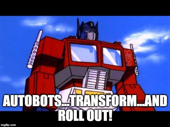 We All Remember Optimus' Signature Line |  AUTOBOTS...TRANSFORM...AND ROLL OUT! | image tagged in optimus prime | made w/ Imgflip meme maker