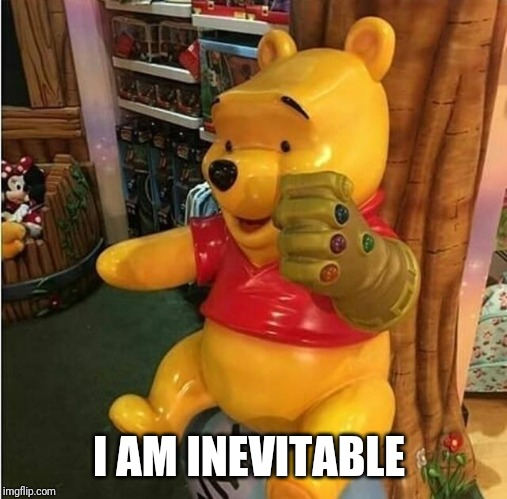 Thanos pooh |  I AM INEVITABLE | image tagged in memes,funny,marvel,avengers endgame,winnie the pooh,thanos | made w/ Imgflip meme maker