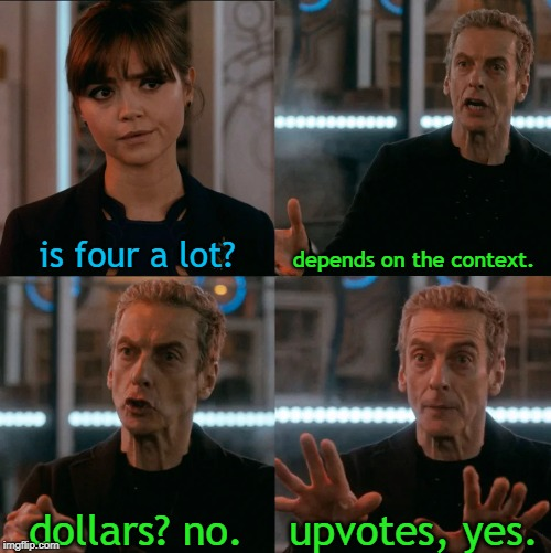 Is Four A Lot |  is four a lot? depends on the context. upvotes, yes. dollars? no. | image tagged in is four a lot,upvotes | made w/ Imgflip meme maker