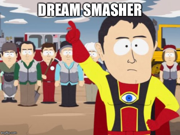 Captain Hindsight Meme |  DREAM SMASHER | image tagged in memes,captain hindsight | made w/ Imgflip meme maker