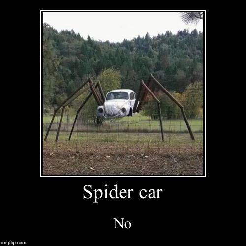 Spider car | No | image tagged in funny,demotivationals | made w/ Imgflip demotivational maker