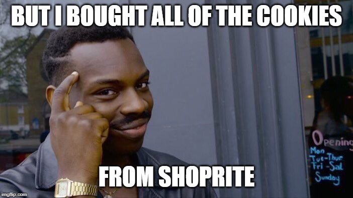 Roll Safe Think About It Meme |  BUT I BOUGHT ALL OF THE COOKIES; FROM SHOPRITE | image tagged in memes,roll safe think about it | made w/ Imgflip meme maker