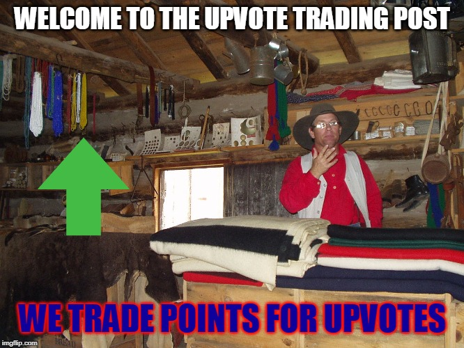 WELCOME TO THE UPVOTE TRADING POST; WE TRADE POINTS FOR UPVOTES | image tagged in memes,upvote begging,100k points,almost there | made w/ Imgflip meme maker