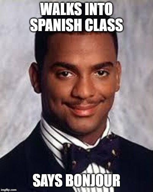 Watch out, we got a duracuire over here. |  WALKS INTO SPANISH CLASS; SAYS BONJOUR | image tagged in thug life,memes,funny,carlton banks thug life,i didnt choose the thug life,funny memes | made w/ Imgflip meme maker