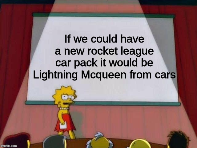 Lisa Simpson's Presentation |  If we could have a new rocket league car pack it would be Lightning Mcqueen from cars | image tagged in lisa simpson's presentation,lightning mcqueen,rocket league | made w/ Imgflip meme maker