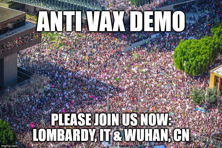 rally  |  ANTI VAX DEMO; PLEASE JOIN US NOW: LOMBARDY, IT & WUHAN, CN | image tagged in rally | made w/ Imgflip meme maker