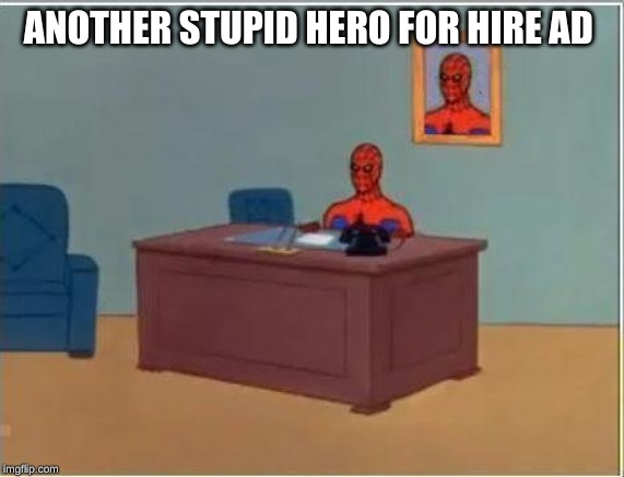 Spiderman Computer Desk Meme |  ANOTHER STUPID HERO FOR HIRE AD | image tagged in memes,spiderman computer desk,spiderman | made w/ Imgflip meme maker