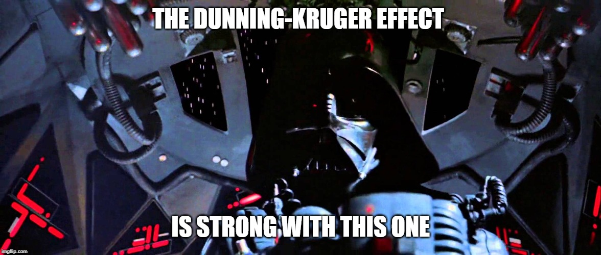 THE DUNNING-KRUGER EFFECT; IS STRONG WITH THIS ONE | image tagged in the force is strong with this one | made w/ Imgflip meme maker