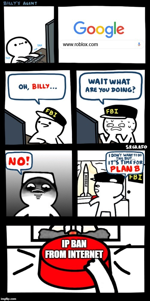 Billy's FBI agent plan B |  www.roblox.com; IP BAN FROM INTERNET | image tagged in billys fbi agent plan b | made w/ Imgflip meme maker