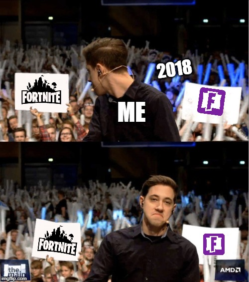 2018 be like: | ME 2018 | image tagged in fortnite memes,true,xd | made w/ Imgflip meme maker
