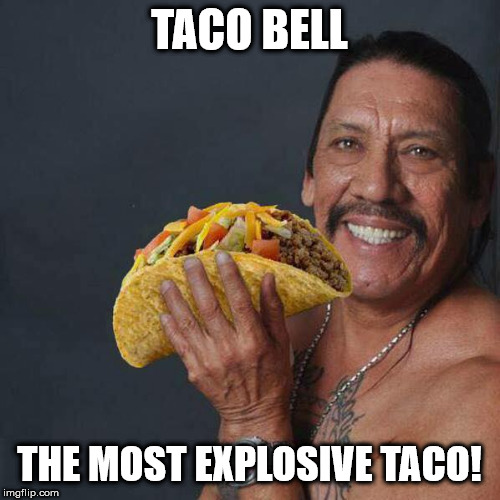 Taco Tuesday | TACO BELL THE MOST EXPLOSIVE TACO! | image tagged in taco tuesday | made w/ Imgflip meme maker