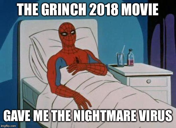 Spiderman Hospital | THE GRINCH 2018 MOVIE GAVE ME THE NIGHTMARE VIRUS | image tagged in memes,spiderman hospital,spiderman | made w/ Imgflip meme maker