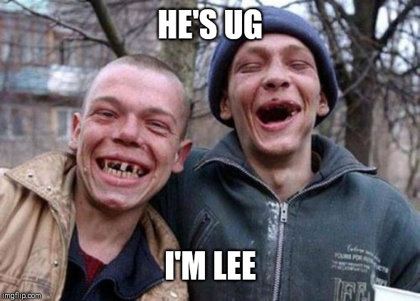 Ugly Twins | HE'S UG I'M LEE | image tagged in memes,ugly twins | made w/ Imgflip meme maker