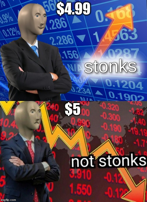 Stonks not stonks |  $4.99; $5 | image tagged in stonks not stonks | made w/ Imgflip meme maker