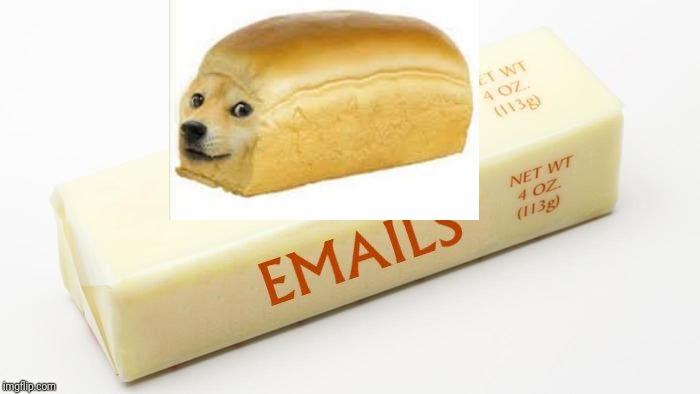 butter emails | image tagged in butter emails | made w/ Imgflip meme maker