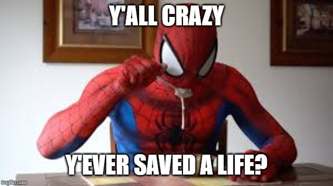 Y'ALL CRAZY Y'EVER SAVED A LIFE? | made w/ Imgflip meme maker