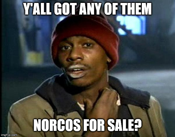 dave chappelle |  Y'ALL GOT ANY OF THEM; NORCOS FOR SALE? | image tagged in dave chappelle | made w/ Imgflip meme maker