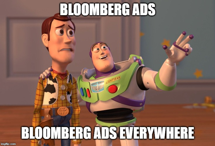 disposable cash |  BLOOMBERG ADS; BLOOMBERG ADS EVERYWHERE | image tagged in memes,x x everywhere | made w/ Imgflip meme maker