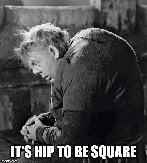 Hunchback of Notre Dame | IT'S HIP TO BE SQUARE | image tagged in hunchback of notre dame | made w/ Imgflip meme maker
