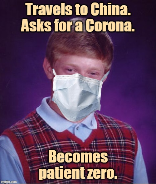 Insensitive Meme of the Week. |  Travels to China. Asks for a Corona. Becomes patient zero. | image tagged in memes,bad luck brian,corona,coronavirus,china,travel | made w/ Imgflip meme maker