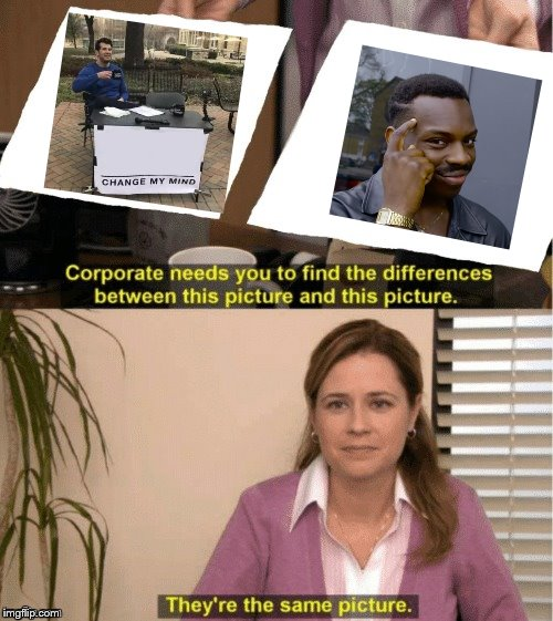 They're The Same Picture Meme | image tagged in office same picture | made w/ Imgflip meme maker