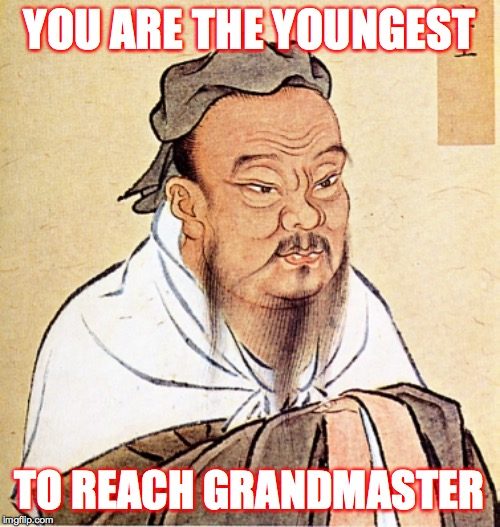 Confucius Says | YOU ARE THE YOUNGEST TO REACH GRANDMASTER | image tagged in confucius says | made w/ Imgflip meme maker