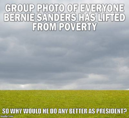 you lift me up |  SO WHY WOULD HE DO ANY BETTER AS PRESIDENT? | image tagged in sanders,lifted up,socialism | made w/ Imgflip meme maker