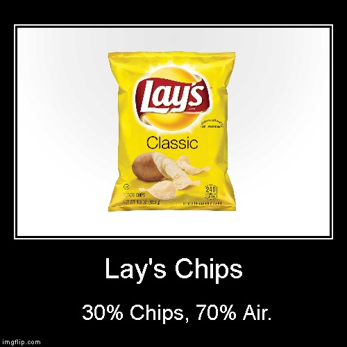 Lay's Chips | 30% Chips, 70% Air. | image tagged in funny,demotivationals | made w/ Imgflip demotivational maker