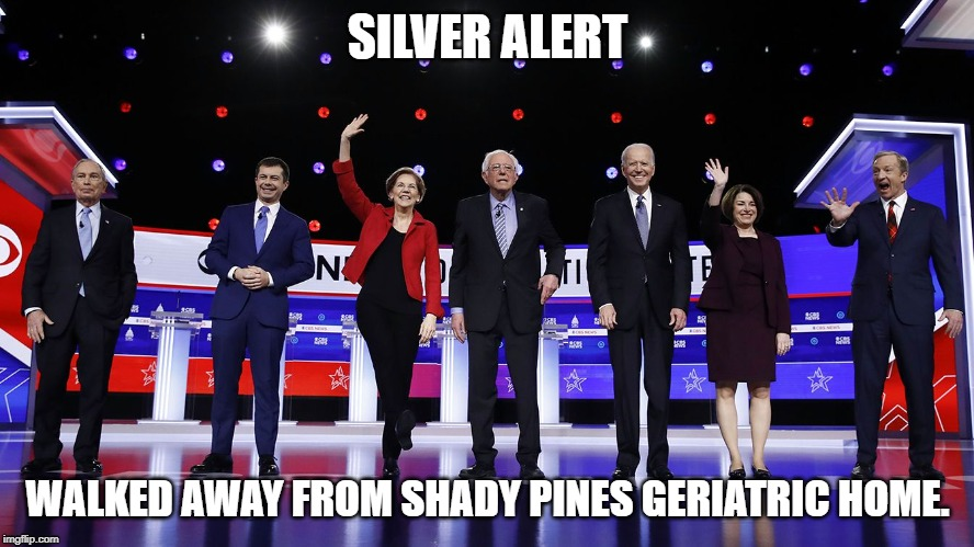 democrat debate |  SILVER ALERT; WALKED AWAY FROM SHADY PINES GERIATRIC HOME. | image tagged in sillver alert,senile,democrats | made w/ Imgflip meme maker