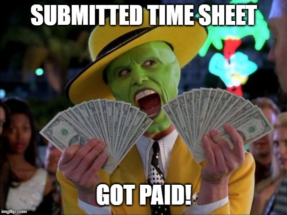Money Money |  SUBMITTED TIME SHEET; GOT PAID! | image tagged in memes,money money | made w/ Imgflip meme maker