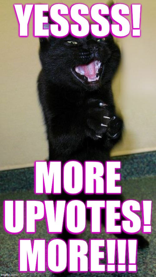 evil cat | YESSSS! MORE UPVOTES! MORE!!! | image tagged in evil cat | made w/ Imgflip meme maker