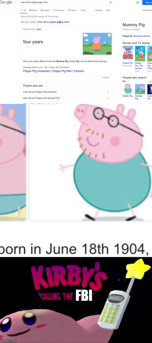 This ruined me | FBI | image tagged in peppa pig,fbi,kirby's calling the police | made w/ Imgflip meme maker