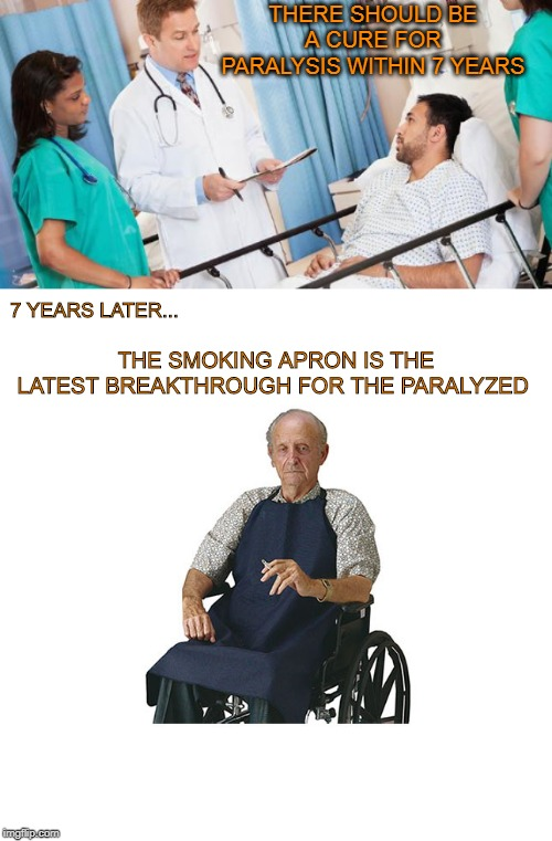 Atleast you won't burn your junk | THERE SHOULD BE A CURE FOR PARALYSIS WITHIN 7 YEARS 7 YEARS LATER... THE SMOKING APRON IS THE LATEST BREAKTHROUGH FOR THE PARALYZED | image tagged in doctor | made w/ Imgflip meme maker