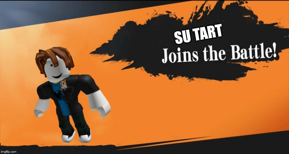Joins the battle |  SU TART | image tagged in joins the battle | made w/ Imgflip meme maker