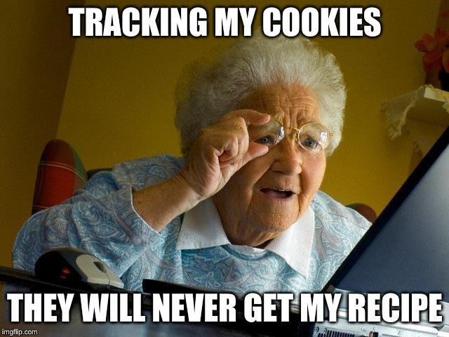 Grandma Finds The Internet |  TRACKING MY COOKIES; THEY WILL NEVER GET MY RECIPE | image tagged in memes,grandma finds the internet | made w/ Imgflip meme maker