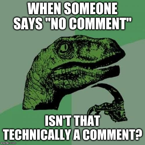 "Can I get a ""no comment"" in the comments? 
