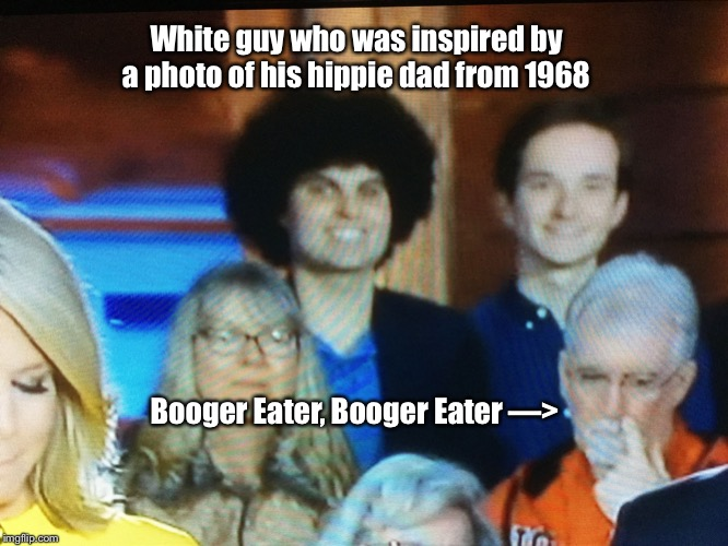 Embarrassing People |  White guy who was inspired by a photo of his hippie dad from 1968; Booger Eater, Booger Eater —> | image tagged in embarrassing people,white afro guy,booger eater,memes | made w/ Imgflip meme maker