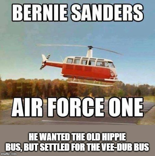 Bernie's Air Force 0ne |  HE WANTED THE OLD HIPPIE BUS, BUT SETTLED FOR THE VEE-DUB BUS | image tagged in af1,bernie mobile,sanders | made w/ Imgflip meme maker