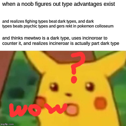 Surprised Pikachu | when a noob figures out type advantages exist and realizes fighing types beat dark types, and dark types beats psychic types and gers rekt i | image tagged in memes,surprised pikachu | made w/ Imgflip meme maker