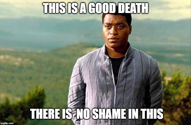 THIS IS A GOOD DEATH; THERE IS  NO SHAME IN THIS | image tagged in firefly,operative,death | made w/ Imgflip meme maker