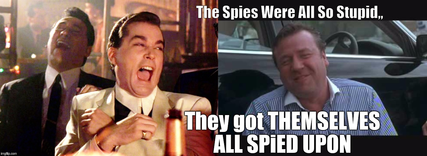 #FISA |  The Spies Were All So Stupid,, They got THEMSELVES ALL SPiED UPON | image tagged in good fellas hilarious,qanon,doj,marines,x x everywhere,lol so funny | made w/ Imgflip meme maker