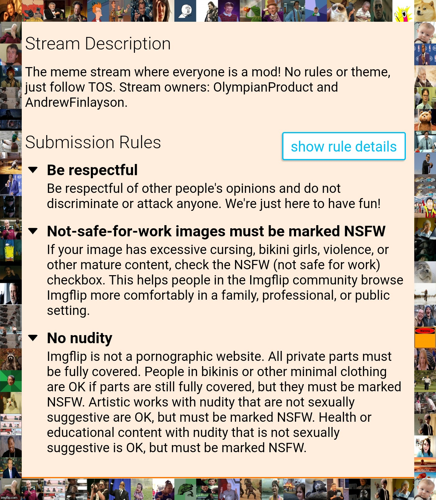 Content on this stream can be just about anything as long as it's within the Terms of Service and the default Submission Rules. | image tagged in politics,cats,fortnite,reposts,treat others the way you would like to be treated,the golden rule | made w/ Imgflip meme maker