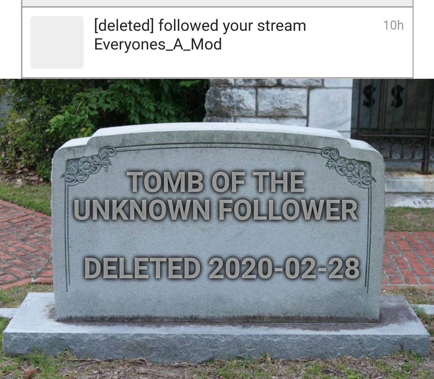 ☠️☠️Tomb of the Unknown Follower☠️☠️ ☠️☠️Press F to pay respects☠️☠️ |  TOMB OF THE UNKNOWN FOLLOWER; DELETED 2020-02-28 | image tagged in gravestone,press f to pay respects,deleted accounts,who was that | made w/ Imgflip meme maker