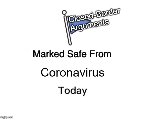 Marked Safe From | Coronavirus Closed-Border Arguments | image tagged in memes,marked safe from | made w/ Imgflip meme maker