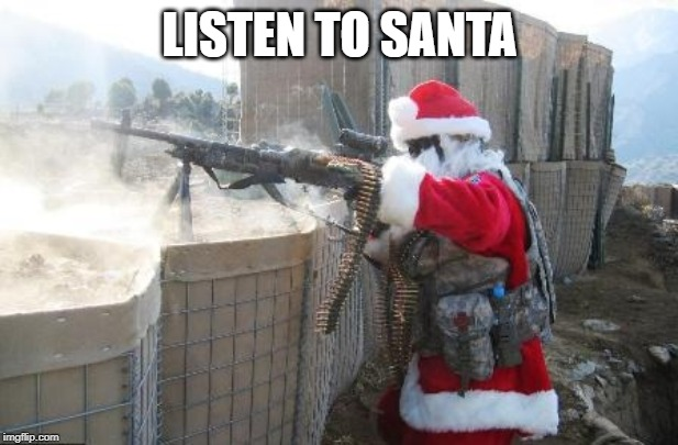 LISTEN TO SANTA | image tagged in memes,hohoho | made w/ Imgflip meme maker