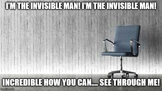 This is not an empty chair.... Somebody is sitting in it, trust me! | I'M THE INVISIBLE MAN! I'M THE INVISIBLE MAN! INCREDIBLE HOW YOU CAN.... SEE THROUGH ME! | image tagged in memes,invisible man,take on me | made w/ Imgflip meme maker