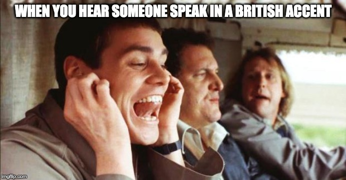 The Most Annoying Sound |  WHEN YOU HEAR SOMEONE SPEAK IN A BRITISH ACCENT | image tagged in the most annoying sound | made w/ Imgflip meme maker