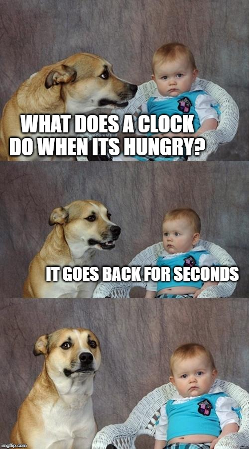 Dad Joke Dog | WHAT DOES A CLOCK DO WHEN ITS HUNGRY? IT GOES BACK FOR SECONDS | image tagged in memes,dad joke dog | made w/ Imgflip meme maker