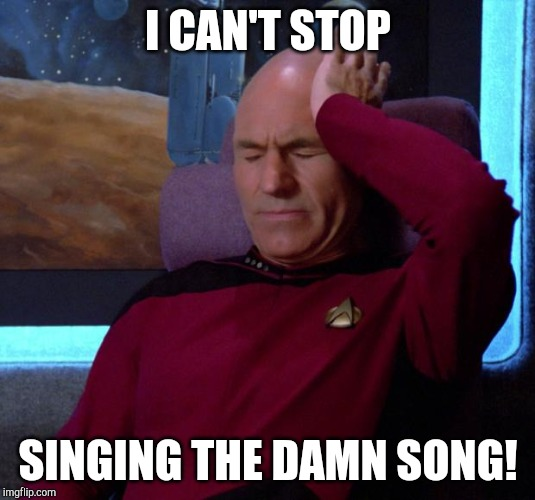 Picard Headache | I CAN'T STOP SINGING THE DAMN SONG! | image tagged in picard headache | made w/ Imgflip meme maker